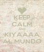 KEEP CALM AND KIYAAAA AL MUNDO - Personalised Poster A4 size