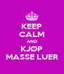 KEEP CALM AND KJØP MASSE LUER - Personalised Poster A4 size