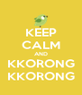 KEEP CALM AND KKORONG KKORONG - Personalised Poster A4 size