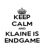 KEEP CALM AND KLAINE IS ENDGAME - Personalised Poster A4 size