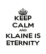 KEEP CALM AND KLAINE IS ETERNITY - Personalised Poster A4 size