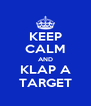 KEEP CALM AND KLAP A TARGET - Personalised Poster A4 size
