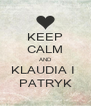 KEEP CALM AND KLAUDIA I  PATRYK - Personalised Poster A4 size