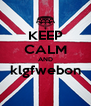 KEEP CALM AND klgfwebon  - Personalised Poster A4 size