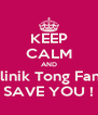 KEEP CALM AND Klinik Tong Fang SAVE YOU ! - Personalised Poster A4 size