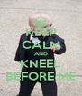 KEEP CALM AND KNEEL BEFORE ME - Personalised Poster A4 size