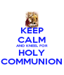 KEEP CALM AND KNEEL FOR HOLY COMMUNION - Personalised Poster A4 size