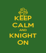 KEEP CALM AND KNIGHT ON - Personalised Poster A4 size