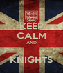KEEP CALM AND  KNIGHTS - Personalised Poster A4 size
