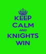 KEEP CALM AND KNIGHTS WIN - Personalised Poster A4 size