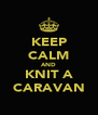KEEP CALM AND KNIT A CARAVAN - Personalised Poster A4 size