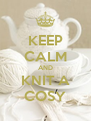 KEEP CALM AND KNIT A COSY - Personalised Poster A4 size