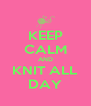 KEEP CALM AND KNIT ALL DAY - Personalised Poster A4 size