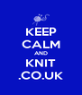 KEEP CALM AND KNIT .CO.UK - Personalised Poster A4 size