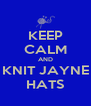 KEEP CALM AND KNIT JAYNE HATS - Personalised Poster A4 size