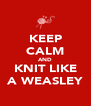 KEEP CALM AND KNIT LIKE A WEASLEY - Personalised Poster A4 size