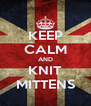 KEEP CALM AND KNIT MITTENS - Personalised Poster A4 size