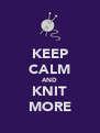 KEEP CALM AND KNIT MORE - Personalised Poster A4 size