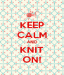 KEEP CALM AND KNIT ON! - Personalised Poster A4 size