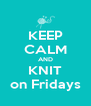 KEEP CALM AND KNIT on Fridays - Personalised Poster A4 size