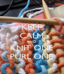 KEEP CALM AND KNIT ONE PURL ONE - Personalised Poster A4 size