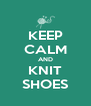 KEEP CALM AND KNIT SHOES - Personalised Poster A4 size