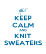 KEEP CALM AND KNIT SWEATERS - Personalised Poster A4 size