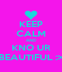 KEEP CALM AND KNO UR BEAUTIFUL :> - Personalised Poster A4 size