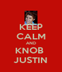 KEEP CALM AND KNOB  JUSTIN - Personalised Poster A4 size