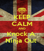 KEEP CALM AND Knock A  Ninja Out  - Personalised Poster A4 size