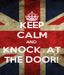 KEEP CALM AND  KNOCK  AT THE DOOR! - Personalised Poster A4 size