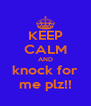 KEEP CALM AND knock for me plz!! - Personalised Poster A4 size