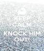 KEEP CALM AND KNOCK HIM OUT! - Personalised Poster A4 size