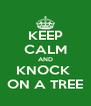 KEEP CALM AND KNOCK  ON A TREE - Personalised Poster A4 size