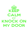 KEEP CALM and  KNOCK ON  MY DOOR  - Personalised Poster A4 size