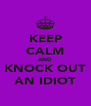 KEEP CALM AND KNOCK OUT AN IDIOT - Personalised Poster A4 size