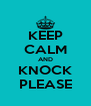 KEEP CALM AND KNOCK PLEASE - Personalised Poster A4 size