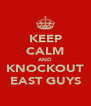 KEEP CALM AND KNOCKOUT EAST GUYS - Personalised Poster A4 size