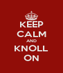 KEEP CALM AND KNOLL ON - Personalised Poster A4 size