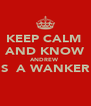 KEEP CALM  AND KNOW ANDREW  IS  A WANKER   - Personalised Poster A4 size