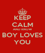 KEEP CALM AND KNOW BOY LOVES YOU - Personalised Poster A4 size