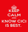 KEEP CALM AND KNOW CICI IS BEST.  - Personalised Poster A4 size