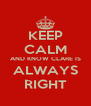 KEEP CALM AND KNOW CLARE IS ALWAYS RIGHT - Personalised Poster A4 size