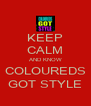 KEEP CALM AND KNOW COLOUREDS GOT STYLE - Personalised Poster A4 size