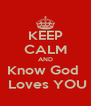 KEEP CALM AND Know God   Loves YOU - Personalised Poster A4 size
