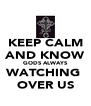 KEEP CALM AND KNOW GODS ALWAYS WATCHING  OVER US - Personalised Poster A4 size
