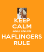 KEEP CALM AND KNOW HAFLINGERS RULE - Personalised Poster A4 size