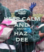 KEEP CALM AND KNOW HAZ  DEE - Personalised Poster A4 size