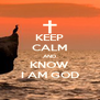 KEEP CALM AND KNOW I AM GOD - Personalised Poster A4 size