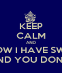 "KEEP CALM AND KNOW I HAVE SWAG AND YOU DON""T - Personalised Poster A4 size"
